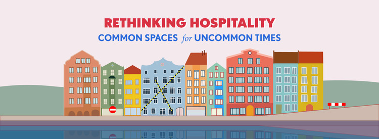 Rethinking Hospitality: Common Spaces for Uncommon Times, Rethinking hospitality