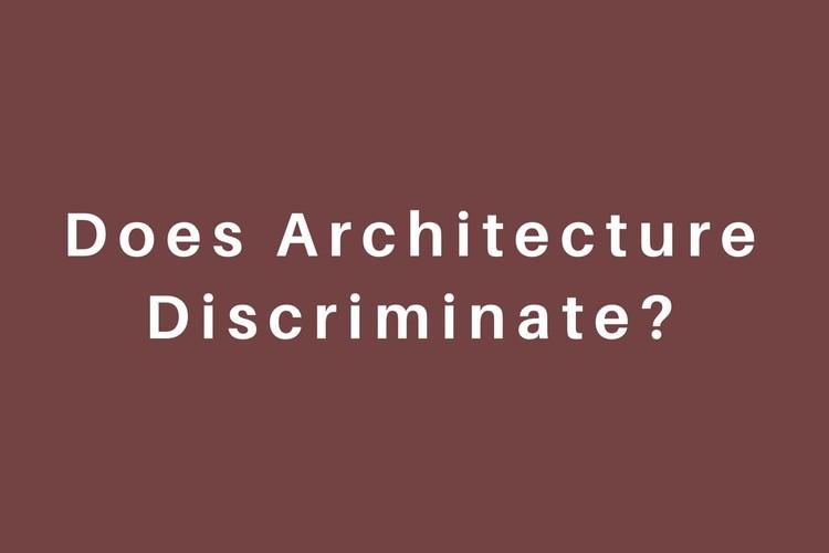 Open Call: Does Architecture Discriminate?