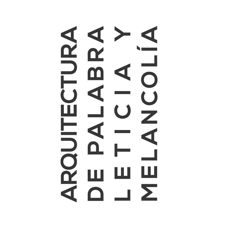 Arquitectura de palabra: leticia y melancolía, Diseño editorial: Nicolás Sáez. Diagramación: Marcos Espinoza