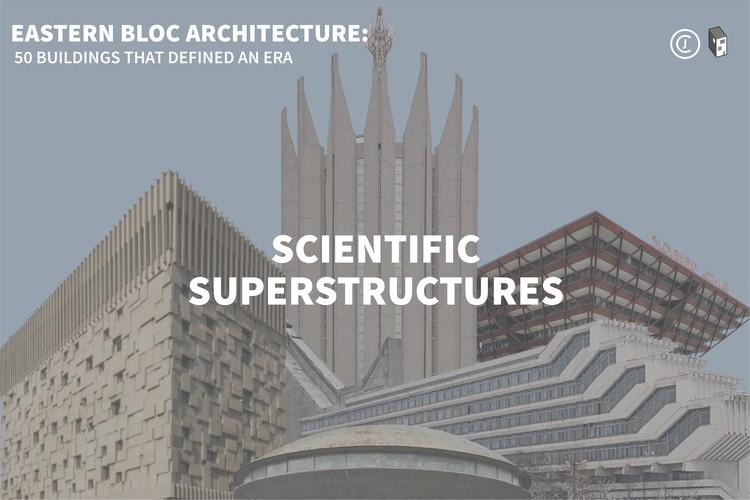 Eastern Bloc Architecture: Scientific Superstructures