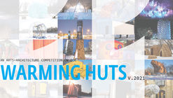 Warming Huts: An Art + Architecture Competition On Ice 2021