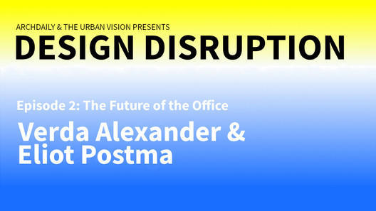 archdaily.com - AD Editorial Team - Design Disruption Explores The Future of Work Spaces with Eliot Postma and Verda Alexander