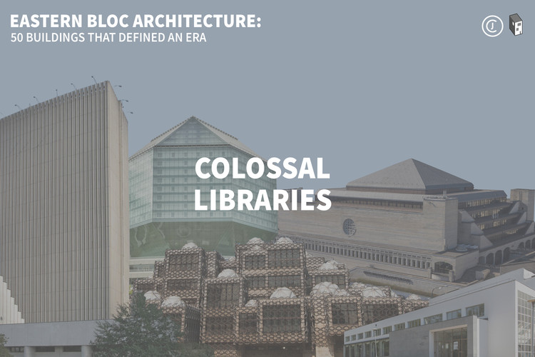 Eastern Bloc Architecture: Colossal Libraries