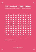 Tecnopastoralismo: Ensayos y proyectos en torno a la arcadia tecnificada