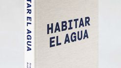 "Inhabiting the Water (""Habitar el agua"")"