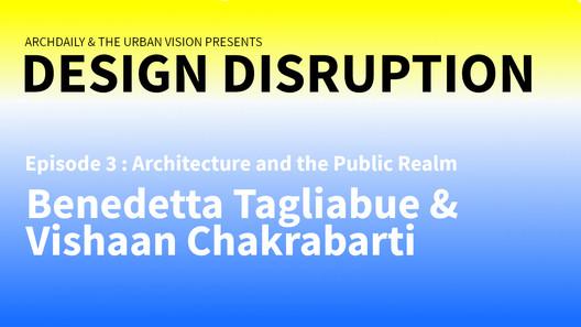 Design Disruption Explores Architecture and the Public Realm with Benedetta Tagliabue and Vishaan Chakrabarti