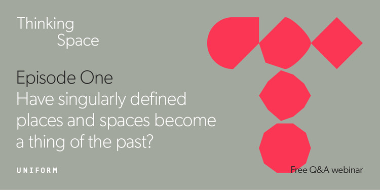 Webinar: Have Singularly Defined Places and Spaces Become a Thing of the Past?