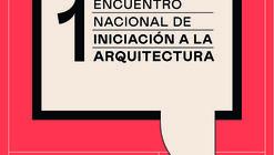 Primer Encuentro Nacional de Iniciación a la Arquitectura