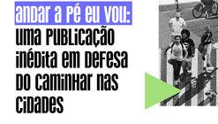 """Lançamento da Publicação """"Andar a pé eu vou: caminhos para a defesa da causa no Brasil"""""""