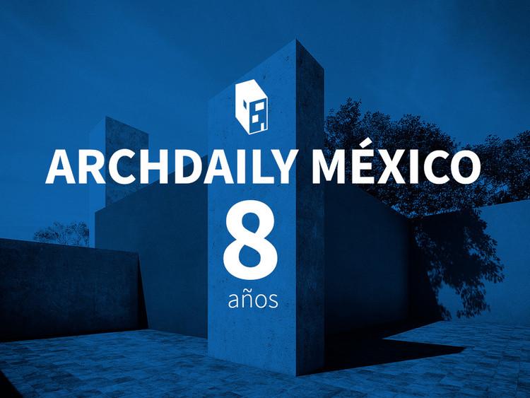 ¡ArchDaily México cumple 8 años!, © ArchDaily