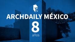 ¡ArchDaily México cumple 8 años!