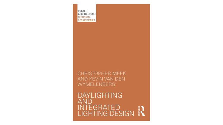 Daylighting and Integrated Lighting Design / Christopher Meek, Kevin van den Wymelenberg. Image via Amazon