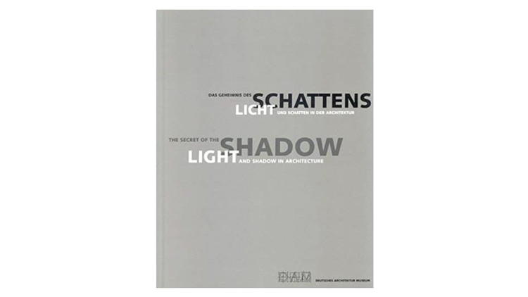 The Secret of the Shadow: Light and Shadow in Architecture / Deutsches Architektur Museum. Image via Amazon