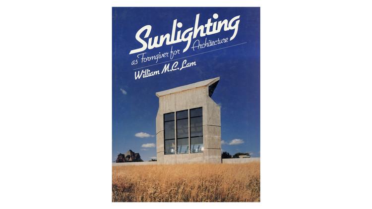 Sunlighting as Formgiver / William M.C. Lam. Image via Amazon