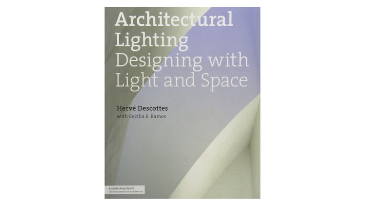 Architectural Lighting: Designing with Light and Space / Hervé Descottes, Cecilia Ramos. Image via Amazon