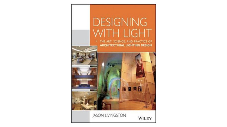 Designing With Light: The Art, Science and Practice of Architectural Lighting Design / Jason Livingston. Image via Amazon