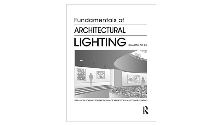 Fundamentals of Architectural Lighting / Samuel Mills. Image via Amazon