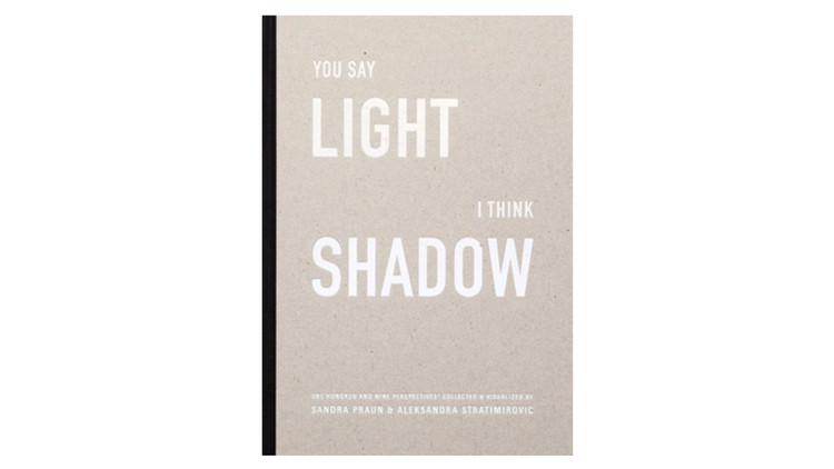 You Say Light - I Think Shadow / Sandra Praun, Aleksandra Stratimirovic. Image via Amazon