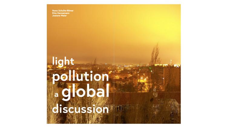 Light pollution a global discussion / Nona Schulte-Römer, Etta Dannemann, Josiane Meier. Image via Amazon