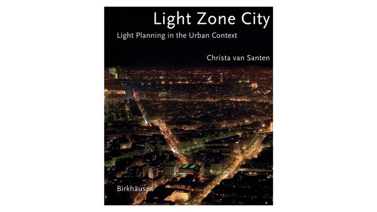 Light Zone City: Light Planning in the Urban Context / Christa van Santen. Image via Amazon