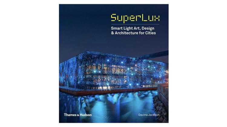SuperLux: Smart Light Art, Design & Architecture for Cities / Davina Jackson. Image via Amazon