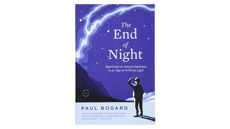 The End of Night: Searching for Natural Darkness in an Age of Artificial Light / Paul Bogard. Image via Amazon
