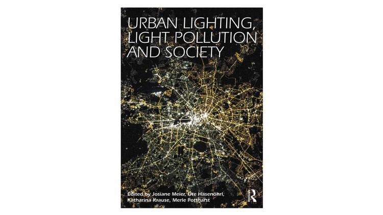 Urban Lighting, Light Pollution and Society / Josiane Meier, Uta Hasenöhrl, Katharina Krause, Merle Pottharst. Image via Amazon