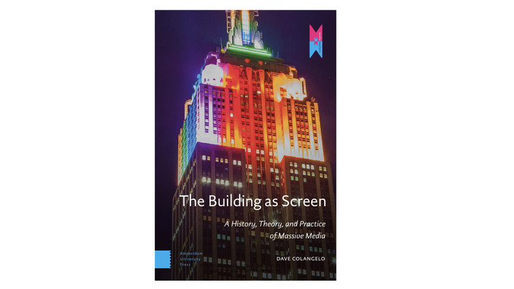 The Building as Screen: A History, Theory, and Practice of Massive Media / Dave Colangelo. Image via Amazon