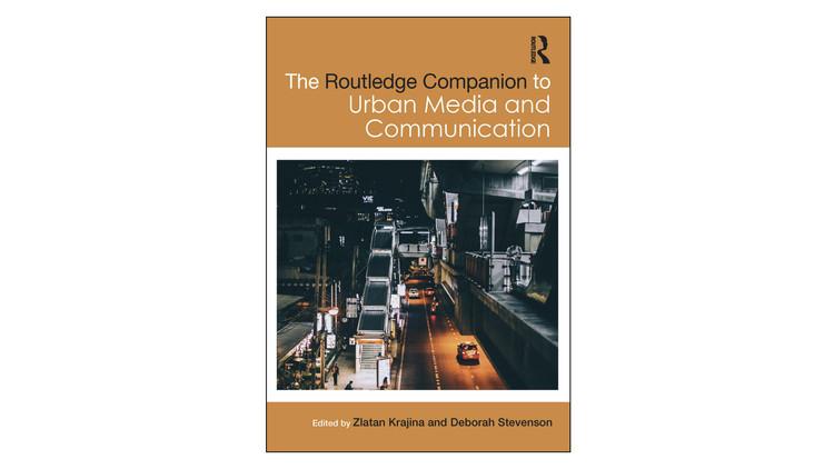 The Routledge Companion to Urban Media and Communication / Zlatan Krajina, Deborah Stevenson. Image via Amazon