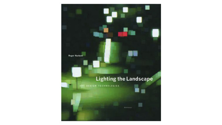 Lighting the Landscape. Art, Design, Technologies. Image via Amazon