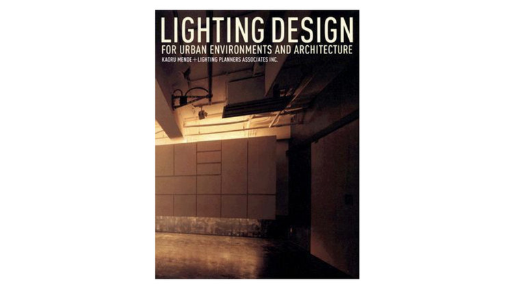 Lighting Design for Urban Environments and Architecture / Karou Mende, Lighting Planners Associates Inc.. Image via Amazon