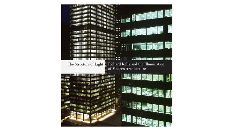 The Structure of Light: Richard Kelly and the Illumination of Modern Architecture / Dietrich Neumann. Image via Amazon