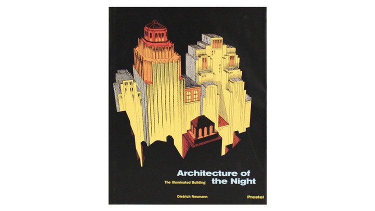 Architecture of the Night: The Illuminated Building / Dietrich Neumann, Kermit Swiler Champa. Image via Amazon