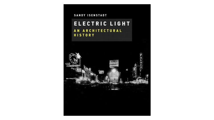 Electric Light: An Architectural History / Sandy Isenstadt. Image via Amazon