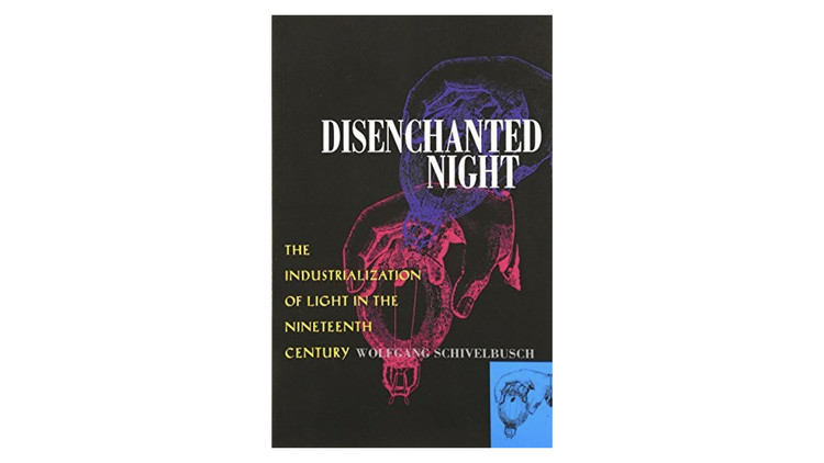 Disenchanted Night: The Industrialization of Light in the Nineteenth Century / Wolfgang Schivelbusch. Image via Amazon