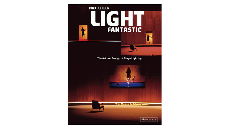 Light Fantastic: The Art and Design of Stage Lighting / Max Keller. Image via Amazon