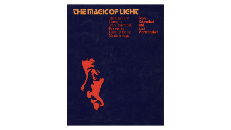 The Magic of Light: The Craft and Career of Jean Rosenthal, Pioneer in Lighting for the Modern Stage / Jean Rosenthal, Lael Wertenbaker. Image via Amazon