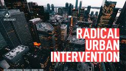 Call for Ideas: Radical Urban Intervention