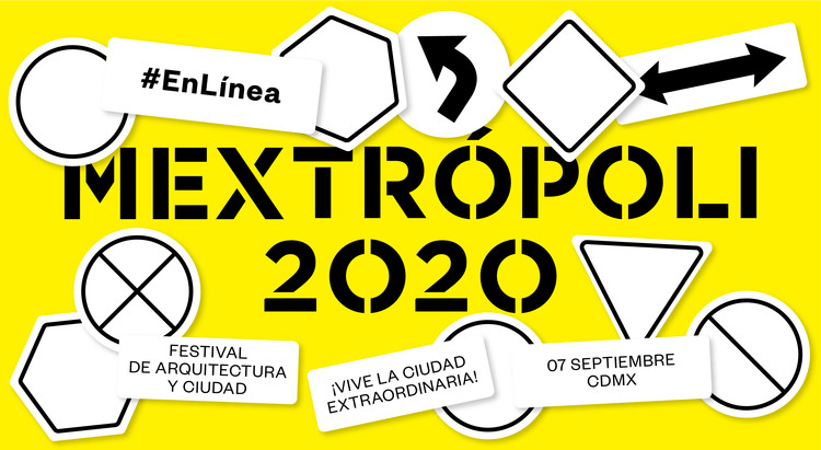 Join the online broadcast of MEXTRÓPOLI. Festival of Architecture and City 2020!, © MEXTRÓPOLI
