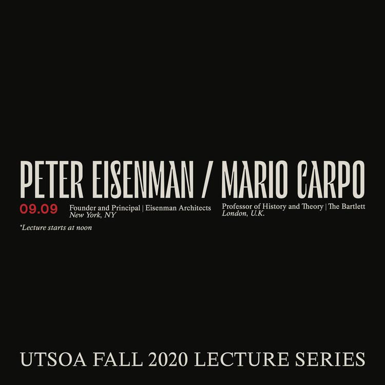 "UTSOA Fall 2020 Lecture Series: Peter Eisenman & Mario Carpo—""Architecture or Computation"""