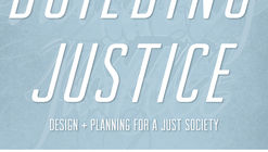 Building Justice- Design and Planning for a Just Society: 2020/21 Hyde Lecture Series