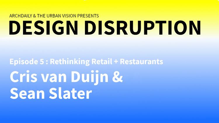Design Disruption Episode 5: Rethinking Retail + Restaurants with Chris van Duijn and Sean Slater