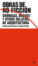 Obras de no ficción. Crónicas, breves y otros relatos de arquitectura