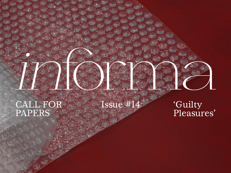 """Call for Papers Informa Issue 14: """"Guilty Pleasures: Spaces, Places, and Routines"""", Call for Papers,  inForma Issue 14   'Guilty Pleasures: Spaces, Places, and Routines'"""
