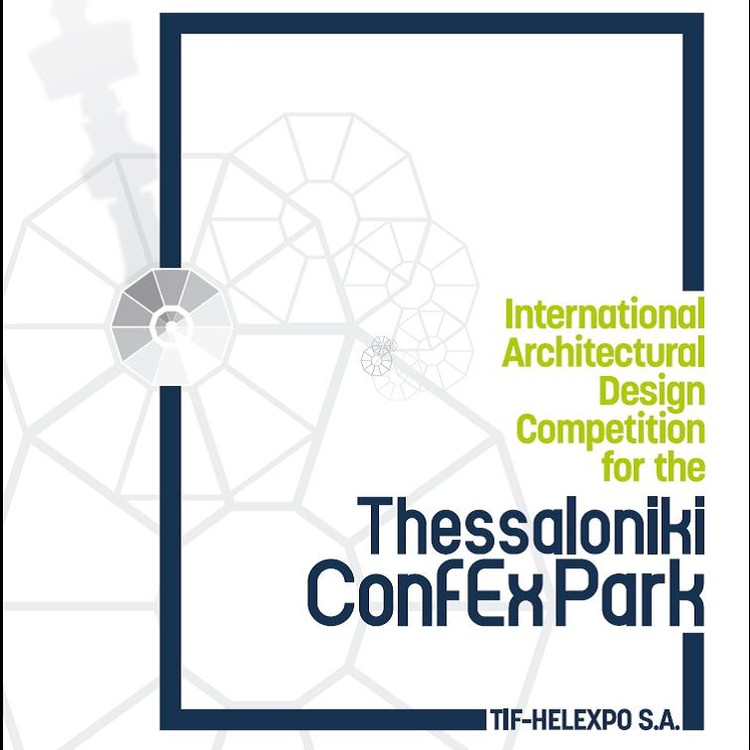 Open Call: International Architectural Design Competition for the Thessaloniki ConfEx Park, International Architectural Design Competition for the Thessaloniki Confex Park