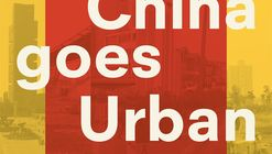 China Goes Urban. The City to Come