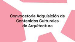 Convocatoria: adquisición de contenidos culturales de arquitectura en Chile