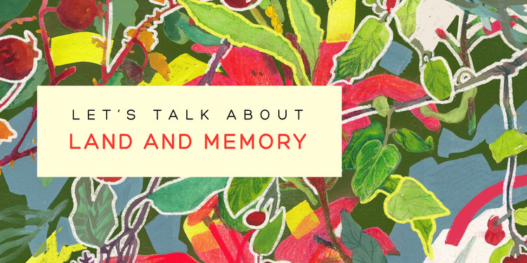 Let's Talk about Land and Memory