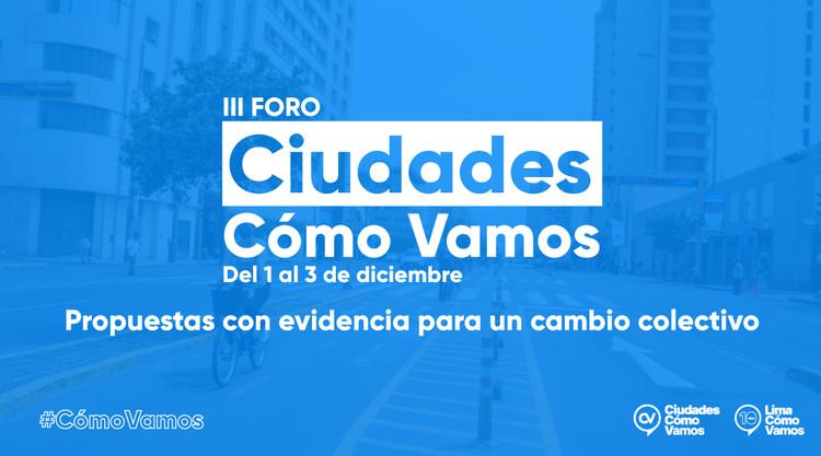 III Foro virtual Ciudades Cómo Vamos: Propuestas con evidencia para un cambio colectivo, Lima Cómo Vamos