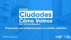 III Foro virtual Ciudades Cómo Vamos: Propuestas con evidencia para un cambio colectivo